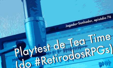 Playtest de 'Tea Time' (do #RetirodosRPGs)