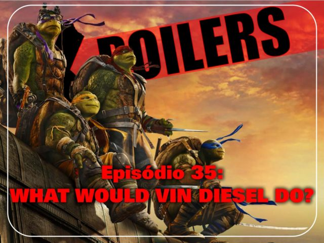X-Poilers: What would Vin Diesel do?